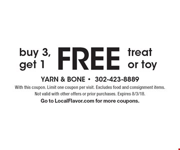 FREE buy 3, get 1treat or toy. With this coupon. Limit one coupon per visit. Excludes food and consignment items. Not valid with other offers or prior purchases. Expires 8/3/18. Go to LocalFlavor.com for more coupons.