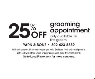 25% OFF grooming appointment only available on first groom. With this coupon. Limit one coupon per visit. Excludes food and consignment. Not valid with other offers or prior purchases. Valid 4/23/18 to 8/3/18. Go to LocalFlavor.com for more coupons.