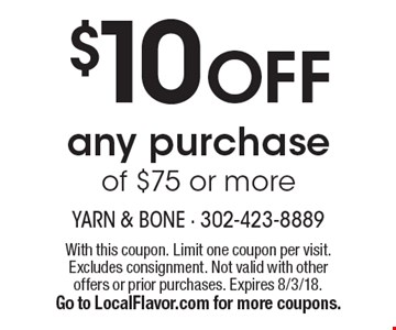 $10 OFF any purchase of $75 or more. With this coupon. Limit one coupon per visit. Excludes consignment. Not valid with other offers or prior purchases. Expires 8/3/18. Go to LocalFlavor.com for more coupons.
