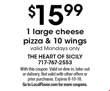 $15.99 1 large cheese pizza & 10 wings, valid Mondays only. With this coupon. Valid on dine in, take-out or delivery. Not valid with other offers or prior purchases. Expires 8-10-18. Go to LocalFlavor.com for more coupons.