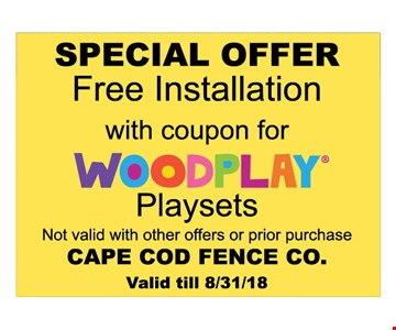 Special offer. Free installation with coupon for Woodplay playsets. Not valid with other offers or prior purchase. Valid till 8-31-18.