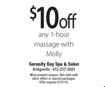 $10 off any 1-hour massage with Molly. Must present coupon. Not valid with other offers or special packages. Offer expires 8/31/18.