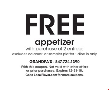 free appetizer with purchase of 2 entrees excludes calamari or sampler platter - dine in only. With this coupon. Not valid with other offers or prior purchases. Expires 12-31-18.Go to LocalFlavor.com for more coupons.