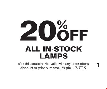 20% OFF All In-Stock Lamps. With this coupon. Not valid with any other offers, discount or prior purchase. Expires 7/7/18.