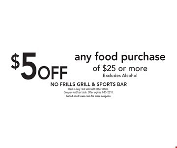 $5 off any food purchase of $25 or more. Excludes Alcohol. Dine in only. Not valid with other offers. One per visit/per table. Offer expires 7-15-2018. Go to LocalFlavor.com for more coupons.