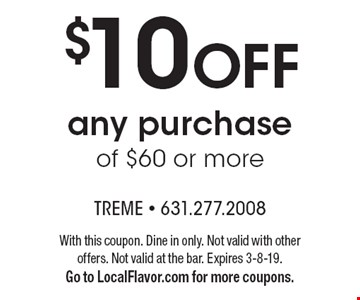 $10 OFF any purchase of $60 or more. With this coupon. Dine in only. Not valid with other offers. Not valid at the bar. Expires 3-8-19.Go to LocalFlavor.com for more coupons.