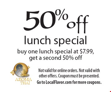 50% off lunch special: buy one lunch special at $7.99, get a second 50% off. Not valid for online orders. Not valid with other offers. Coupon must be presented. Go to LocalFlavor.com for more coupons.