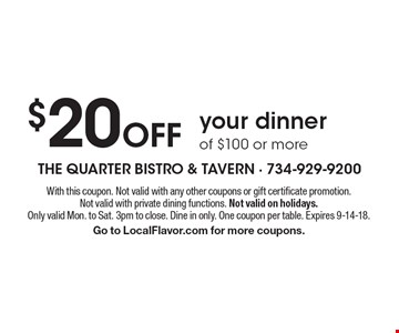 $20 Off your dinner of $100 or more. With this coupon. Not valid with any other coupons or gift certificate promotion. Not valid with private dining functions. Not valid on holidays. Only valid Mon. to Sat. 3pm to close. Dine in only. One coupon per table. Expires 9-14-18. Go to LocalFlavor.com for more coupons.