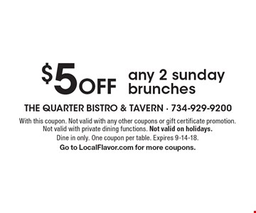 $5 Off any 2 Sunday brunches. With this coupon. Not valid with any other coupons or gift certificate promotion. Not valid with private dining functions. Not valid on holidays. Dine in only. One coupon per table. Expires 9-14-18. Go to LocalFlavor.com for more coupons.