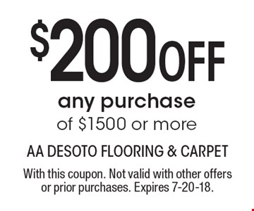 $200 Off any purchase of $1500 or more. With this coupon. Not valid with other offers or prior purchases. Expires 7-20-18.