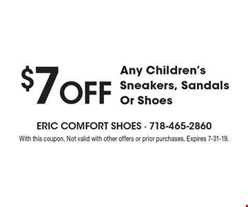 $7 Off Any Children's Sneakers, Sandals Or Shoes. With this coupon. Not valid with other offers or prior purchases. Expires 8-17-18.
