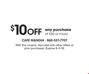$10 off any purchase of $60 or more. With this coupon. Not valid with other offers or prior purchases. Expires 8-3-18.
