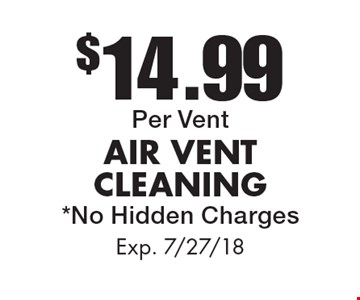 $14.99Per Vent AIR VENTCLEANING*No Hidden Charges. Exp. 7/27/18