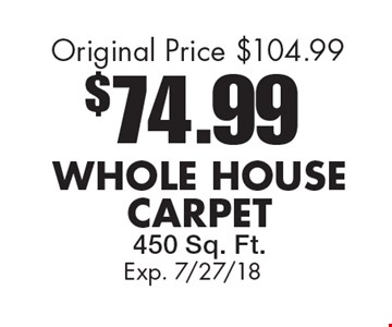 $74.99 WHOLE HOUSECARPET450 Sq. Ft. Original Price $104.99. Exp. 7/27/18