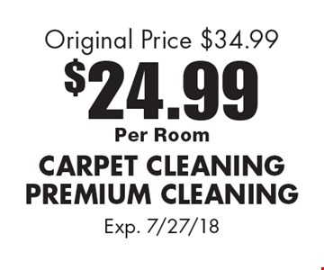 $24.99Per Room CARPET CLEANINGPREMIUM CLEANING Original Price $34.99. Exp. 7/27/18