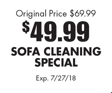 $49.99 SOFA CLEANINGSPECIAL Original Price $69.99. Exp. 7/27/18