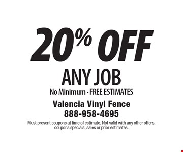 20% OFF ANY job No Minimum - FREE ESTIMATES. Must present coupons at time of estimate. Not valid with any other offers, coupons specials, sales or prior estimates.