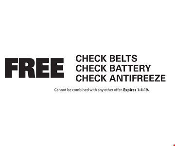 Free Check Belts, Check Battery, Check Antifreeze. Cannot be combined with any other offer. Expires 1-4-19.