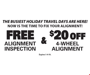 The busiest holiday travel days are here! Now is the time to fix your alignment! FREE Alignment Inspection & $20 OFF 4-Wheel Alignment. Expires 1-4-19.