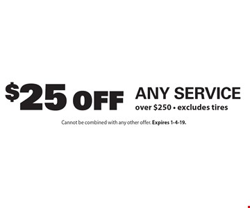$25 off Any Service over $250. Excludes tires. Cannot be combined with any other offer. Expires 1-4-19.