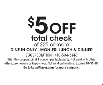 $5 OFF total check of $25 or more. DINE IN ONLY - MON-FRI LUNCH & DINNER. With this coupon. Limit 1 coupon per table/party. Not valid with other offers, promotions or happy hour. Not valid on holidays. Expires 10-31-18.Go to LocalFlavor.com for more coupons.