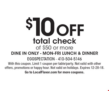 $10 OFF total check of $50 or more. DINE IN ONLY - MON-FRI LUNCH & DINNER. With this coupon. Limit 1 coupon per table/party. Not valid with other offers, promotions or happy hour. Not valid on holidays. Expires 12-28-18. Go to LocalFlavor.com for more coupons.