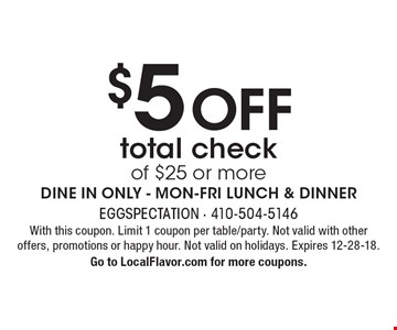 $5 OFF total check of $25 or more. DINE IN ONLY - MON-FRI LUNCH & DINNER. With this coupon. Limit 1 coupon per table/party. Not valid with other offers, promotions or happy hour. Not valid on holidays. Expires 12-28-18. Go to LocalFlavor.com for more coupons.