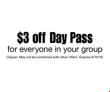 $3 off Day Pass for everyone in your group. Clipper. May not be combined with other offers. Expires 8/10/18.