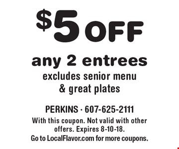 $5 off any 2 entrees. Excludes senior menu & great plates. With this coupon. Not valid with other offers. Expires 8-10-18. Go to LocalFlavor.com for more coupons.