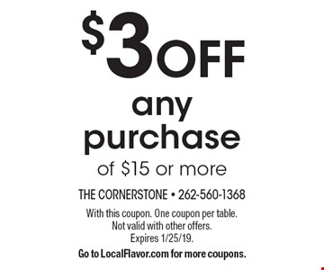 $3 off any purchase of $15 or more. With this coupon. One coupon per table. Not valid with other offers. Expires 1/25/19. Go to LocalFlavor.com for more coupons.