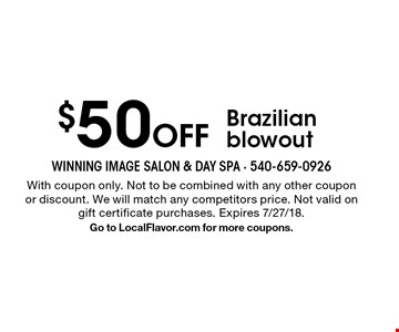 $50 Off Brazilian blowout. With coupon only. Not to be combined with any other coupon or discount. We will match any competitors price. Not valid on gift certificate purchases. Expires 7/27/18. Go to LocalFlavor.com for more coupons.