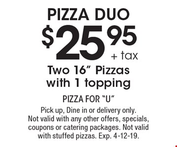 PIZZA DUO $25.95 + tax Two 16