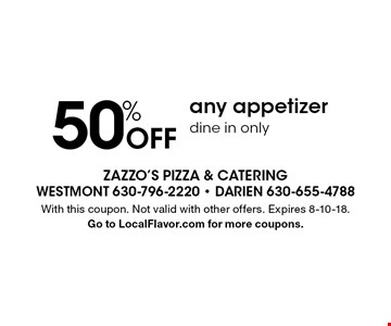 50% Off any appetizer, dine in only. With this coupon. Not valid with other offers. Expires 8-10-18. Go to LocalFlavor.com for more coupons.