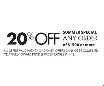 SUMMER SPECIAL. 20% off any order of $1500 or more. All offers valid with this ad only. Offers cannot be combined or applied toward prior services. expires 9-14-18.