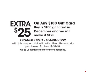 Extra $25 On Any $100 Gift Card Buy a $100 gift card in December and we will make it $125. With this coupon. Not valid with other offers or prior purchases. Expires 12/31/18. Go to LocalFlavor.com for more coupons.