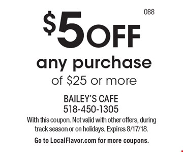 $5 OFF any purchase of $25 or more. With this coupon. Not valid with other offers, during track season or on holidays. Expires 8/17/18. Go to LocalFlavor.com for more coupons.