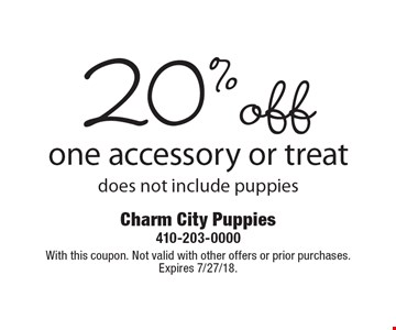 20%off one accessory or treat does not include puppies. With this coupon. Not valid with other offers or prior purchases. Expires 7/27/18.