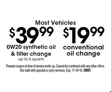 $19.99 conventional oil change. $39.99 0W20 synthetic oil & filter change up to 6 quarts. . Most Vehicles. Present coupon at time of service write-up. Cannot be combined with any other offers. Not valid with specials or prior services. Exp. 11-19-18. CM01
