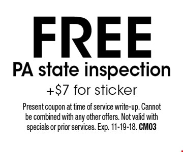 Free PA state inspection +$7 for sticker. Present coupon at time of service write-up. Cannot be combined with any other offers. Not valid with specials or prior services. Exp. 11-19-18. CM03