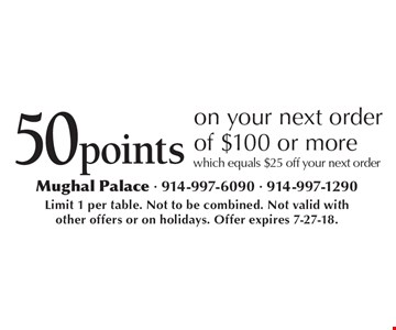 50 points on your next order of $100 or more, which equals $25 off your next order. Limit 1 per table. Not to be combined. Not valid with other offers or on holidays. Offer expires 7-27-18.