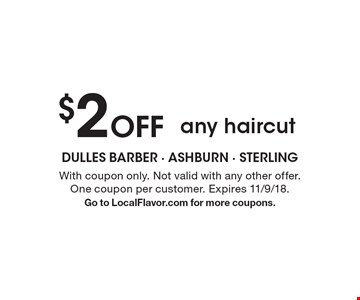 $2 off any haircut. With coupon only. Not valid with any other offer. One coupon per customer. Expires 11/9/18. Go to LocalFlavor.com for more coupons.