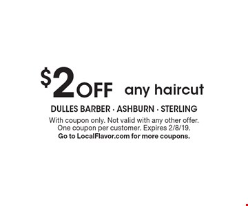 $2 off any haircut. With coupon only. Not valid with any other offer. One coupon per customer. Expires 2/8/19. Go to LocalFlavor.com for more coupons.