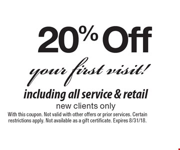 20% Off your first visit! including all service & retailnew clients only. With this coupon. Not valid with other offers or prior services. Certain restrictions apply. Not available as a gift certificate. Expires 8/31/18.