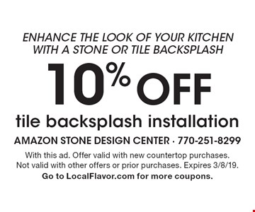 10% off tile backsplash installation. With this ad. Offer valid with new countertop purchases. Not valid with other offers or prior purchases. Expires 3/8/19. Go to LocalFlavor.com for more coupons.