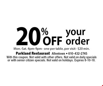 20% OFF your order Mon.-Sat. 4pm-9pm, one per table, per visit.- $20 min. With this coupon. Not valid with other offers. Not valid on daily specials or with senior citizen specials. Not valid on holidays. Expires 8-10-18.