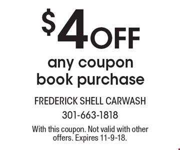$4 Off any coupon book purchase. With this coupon. Not valid with other offers. Expires 11-9-18.