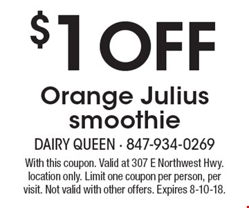 $1 off Orange Julius smoothie. With this coupon. Valid at 307 E Northwest Hwy. location only. Limit one coupon per person, per visit. Not valid with other offers. Expires 8-10-18.