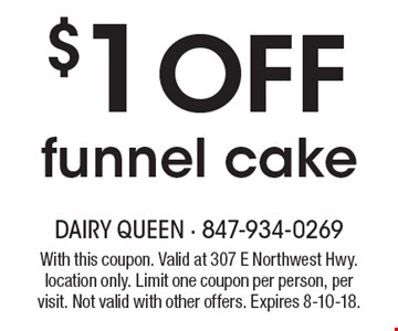 $1 off funnel cake. With this coupon. Valid at 307 E Northwest Hwy. location only. Limit one coupon per person, per visit. Not valid with other offers. Expires 8-10-18.