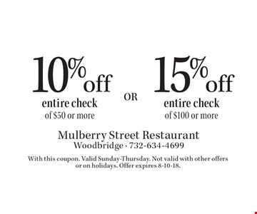 15% off entire check of $100 or more OR 10% off entire check of $50 or more. With this coupon. Valid Sunday-Thursday. Not valid with other offers or on holidays. Offer expires 8-10-18.