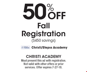 50% Off Fall Registration ($450 savings). Must present this ad with registration. Not valid with other offers or prior services. Offer expires 7-27-18.